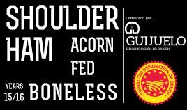 IBERIAN ACORN-FED SHOULDER HAM D.O.P. GUIJUELO YEARS 15/16 BONELESS